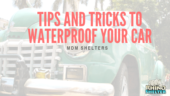 Tips and Tricks to Waterproof Your Car