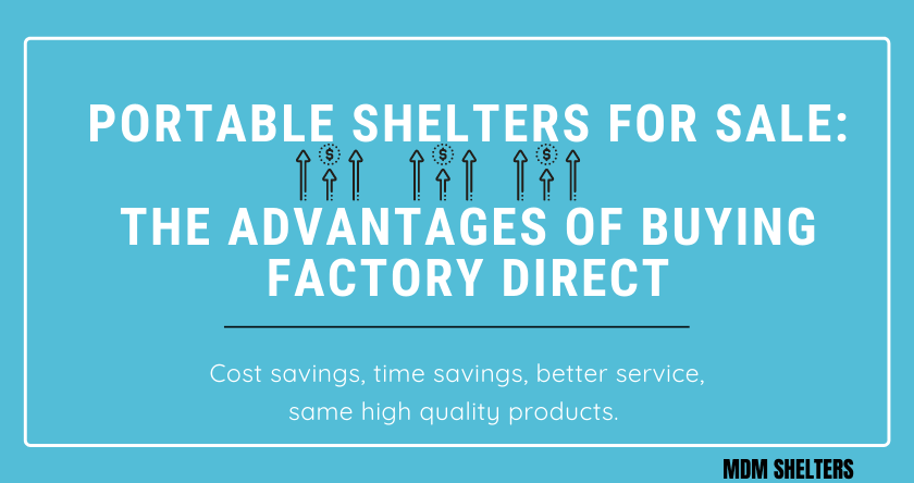 Portable Shelters for Sale: The Advantage of Buying Factory Direct