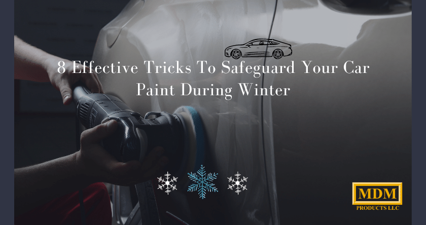 8 Effective Tips On How To Protect Car Paint In Winter
